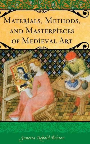 Materials, Methods, and Masterpieces of Medieval Art (Hardback)