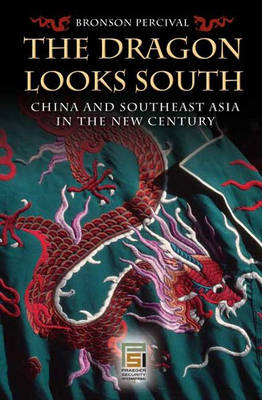 The Dragon Looks South: China and Southeast Asia in the New Century - Praeger Security International (Hardback)
