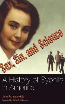 Sex, Sin, and Science: A History of Syphilis in America (Hardback)