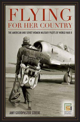 Flying for Her Country: The American and Soviet Women Military Pilots of World War II - Praeger Security International (Hardback)