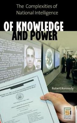Of Knowledge and Power: The Complexities of National Intelligence - Praeger Security International (Hardback)