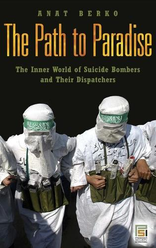 The Path to Paradise: The Inner World of Suicide Bombers and Their Dispatchers - Praeger Security International (Hardback)