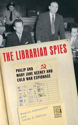 The Librarian Spies: Philip and Mary Jane Keeney and Cold War Espionage - Praeger Security International (Hardback)