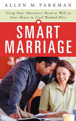 Smart Marriage: Using Your (Business) Head as Well as Your Heart to Find Wedded Bliss (Hardback)