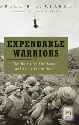 Expendable Warriors: The Battle of Khe Sanh and the Vietnam War - Praeger Security International (Hardback)