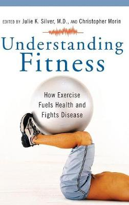 Understanding Fitness: How Exercise Fuels Health and Fights Disease (Hardback)
