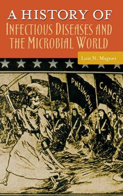 A History of Infectious Diseases and the Microbial World (Hardback)
