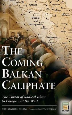 The Coming Balkan Caliphate: The Threat of Radical Islam to Europe and the West - Praeger Security International (Hardback)