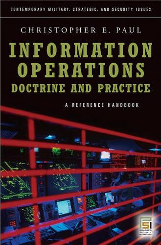Information Operations-Doctrine and Practice: A Reference Handbook (Hardback)
