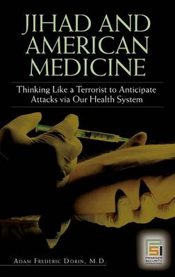 Jihad and American Medicine: Thinking Like a Terrorist to Anticipate Attacks via Our Health System (Hardback)
