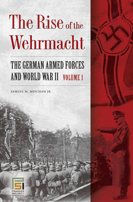 The Rise of the Wehrmacht [2 volumes]: The German Armed Forces and World War II - Praeger Security International (Hardback)