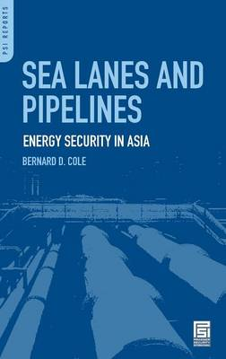 Sea Lanes and Pipelines: Energy Security in Asia - Praeger Security International (Hardback)
