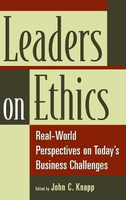 Leaders on Ethics: Real-World Perspectives on Today's Business Challenges (Hardback)