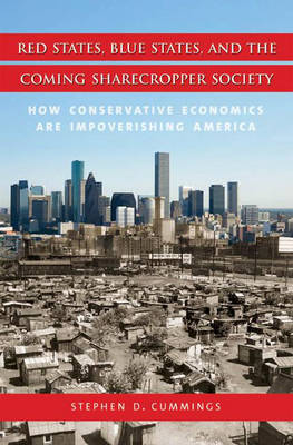 Red States, Blue States, and the Coming Sharecropper Society: How Conservative Economics are Impoverishing America (Hardback)