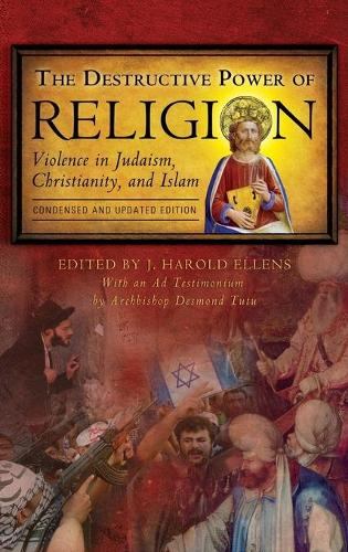 The Destructive Power of Religion: Violence in Judaism, Christianity, and Islam (Hardback)
