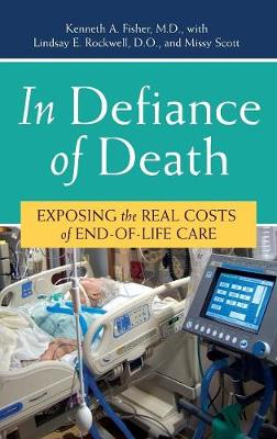 In Defiance of Death: Exposing the Real Costs of End-of-Life Care (Hardback)