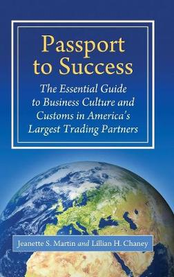Passport to Success: The Essential Guide to Business Culture and Customs in America's Largest Trading Partners (Hardback)
