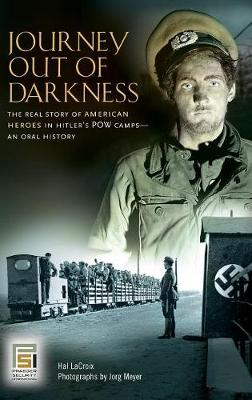 Journey Out of Darkness: The Real Story of American Heroes in Hitler's POW Camps--An Oral History - Praeger Security International (Hardback)