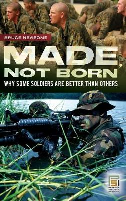 Made, Not Born: Why Some Soldiers Are Better Than Others - Praeger Security International (Hardback)