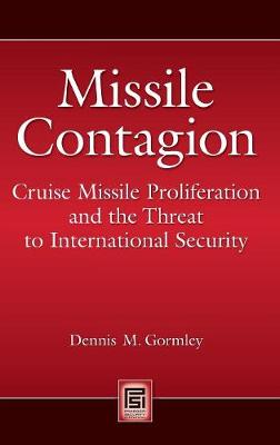 Missile Contagion: Cruise Missile Proliferation and the Threat to International Security - Praeger Security International (Hardback)