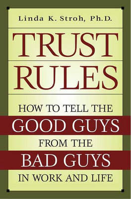 Trust Rules: How to Tell the Good Guys from the Bad Guys in Work and Life (Hardback)