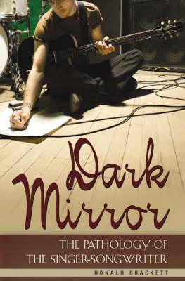 Dark Mirror: The Pathology of the Singer-Songwriter (Hardback)