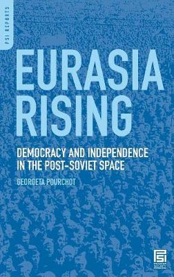 Eurasia Rising: Democracy and Independence in the Post-Soviet Space (Hardback)