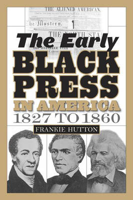 The Early Black Press in America, 1827 to 1860 (Paperback)