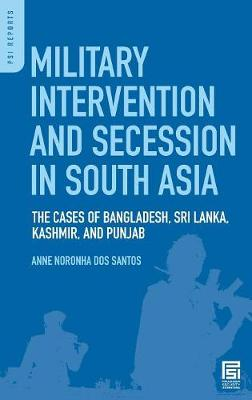 Military Intervention and Secession in South Asia: The Cases of Bangladesh, Sri Lanka, Kashmir, and Punjab - Praeger Security International (Hardback)