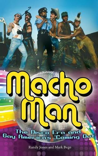 Macho Man: The Disco Era and Gay America's Coming Out (Hardback)