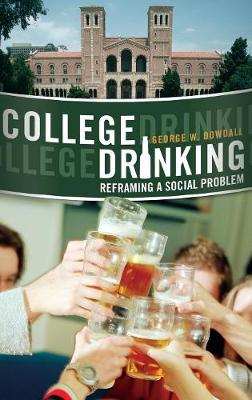 College Drinking: Reframing a Social Problem (Hardback)
