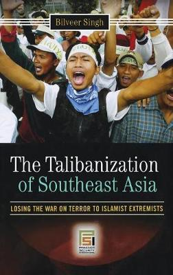 The Talibanization of Southeast Asia: Losing the War on Terror to Islamist Extremists - Praeger Security International (Hardback)