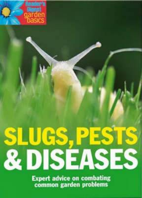 Slugs, Pests and Diseases: Expert Advice on Combating Common Garden Problems - Reader's Digest Garden Basics S. (Hardback)