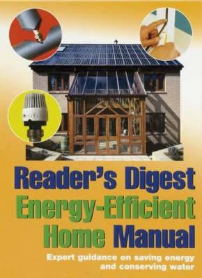 Reader's Digest Energy-Efficient Home Manual: Expert Guidance on Saving Energy and Conserving Water (Hardback)
