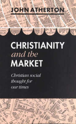 Christianity and the Market: Christian Social Thought for Our Times (Paperback)