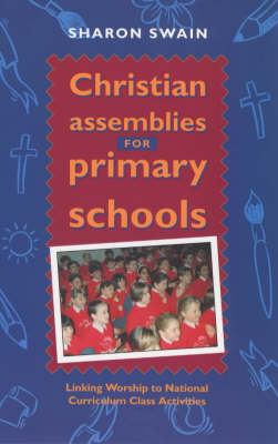 Christian Assemblies for Primary Schools: Linking Worship to the National Curriculum Class Activities (Paperback)