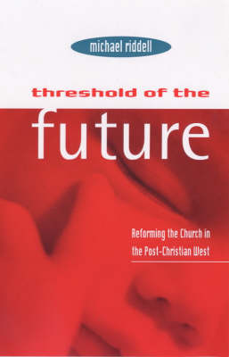 Threshold of the Future: Reforming the Church in the Post-Christian West - Gospel and Cultures S. (Paperback)