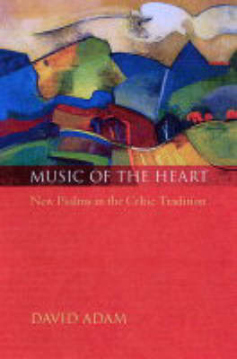 Music of the Heart: New Psalms in the Celtic Tradition (Paperback)