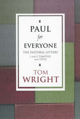 Paul for Everyone: the Pastoral Letters: Titus and 1 and 2 Timothy - New Testament for Everyone (Paperback)