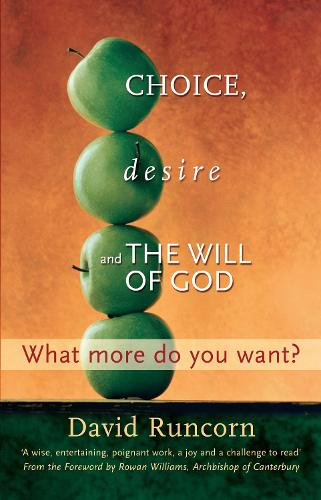 Choice, Desire and the Will of God: What More Do You Want? (Paperback)