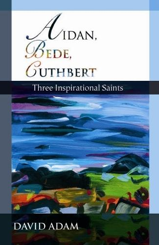 Aidan, Bede, Cuthbert: Three Inspirational Saints (Paperback)