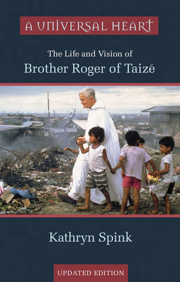 A Universal Heart: The Life and Vision of Brother Roger of Taize (Paperback)