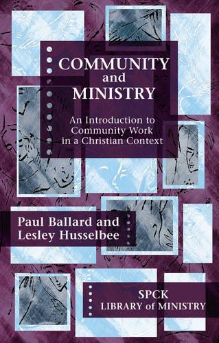 Community and Ministry: An Introduction to Community Work in a Christian Context (Paperback)