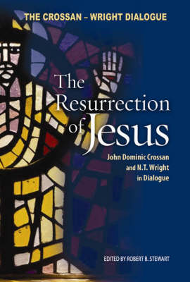 The Resurrection of Jesus: The Crossan-Wright Dialogue (Paperback)