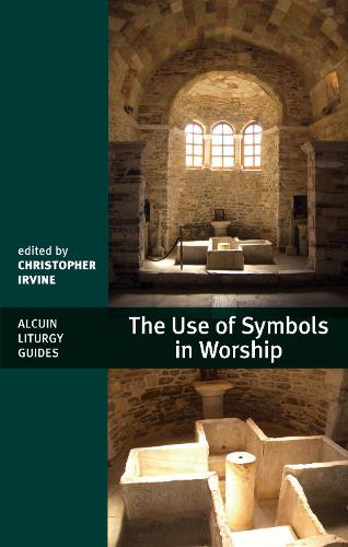 The Use of Symbols in Worship - Alcuin Liturgy Guides (Paperback)