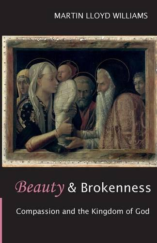 Beauty and Brokenness: Compassion and the Kingdom of God (Paperback)