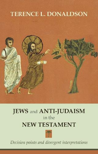 Jews and Anti-Judaism in the New Testament: Decision Points and Divergent Interpretations (Paperback)