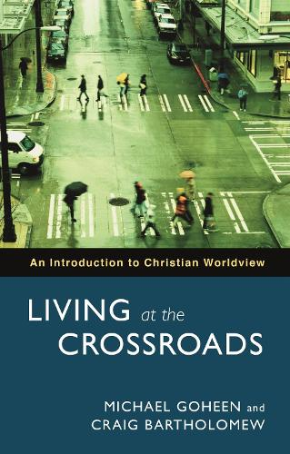 Living at the Crossroads: An Introduction to Christian Worldview (Paperback)