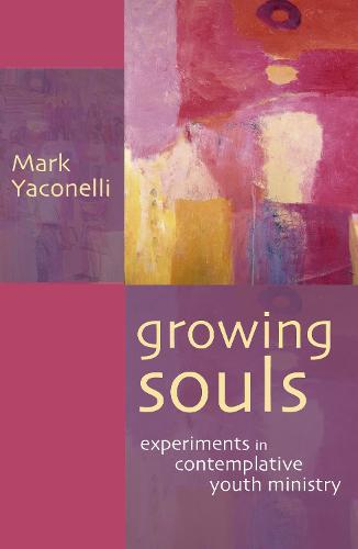 Growing Souls: Experiments in Contemplative Youth Ministry (Paperback)