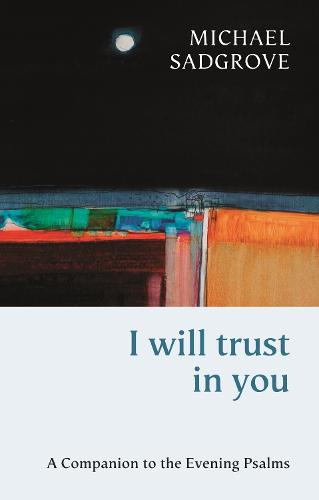 I Will Trust in You: A Companion to the Evening Psalms (Paperback)